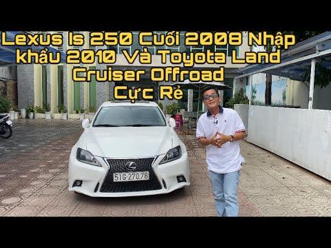 Lexus is 250 cuối sx 2008 Đk đầu tiên 2010 chỉ 680 tr và toyota Landcruiser offroad lh 0913822879