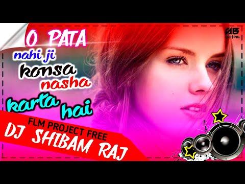 Flm project free o pata nahi ji konsa nasha karta hai edm drop GMS REMIX dj shibam raj filling mix